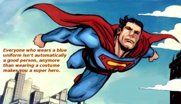 a uniform doesn't make a super hero